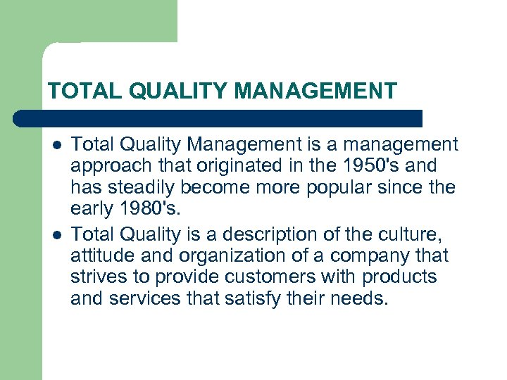 TOTAL QUALITY MANAGEMENT l l Total Quality Management is a management approach that originated