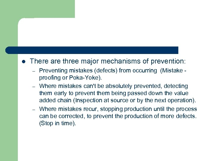 l There are three major mechanisms of prevention: – – – Preventing mistakes (defects)