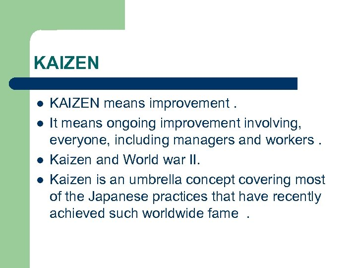 KAIZEN l l KAIZEN means improvement. It means ongoing improvement involving, everyone, including managers
