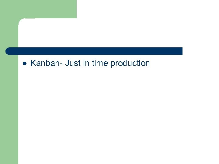 l Kanban- Just in time production