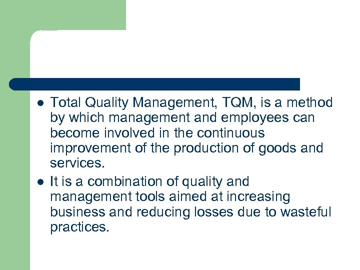 l l Total Quality Management, TQM, is a method by which management and employees