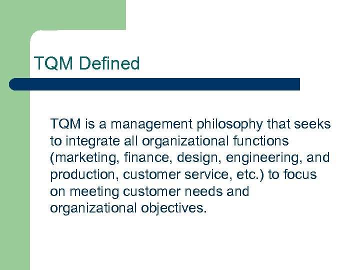 TQM Defined TQM is a management philosophy that seeks to integrate all organizational functions
