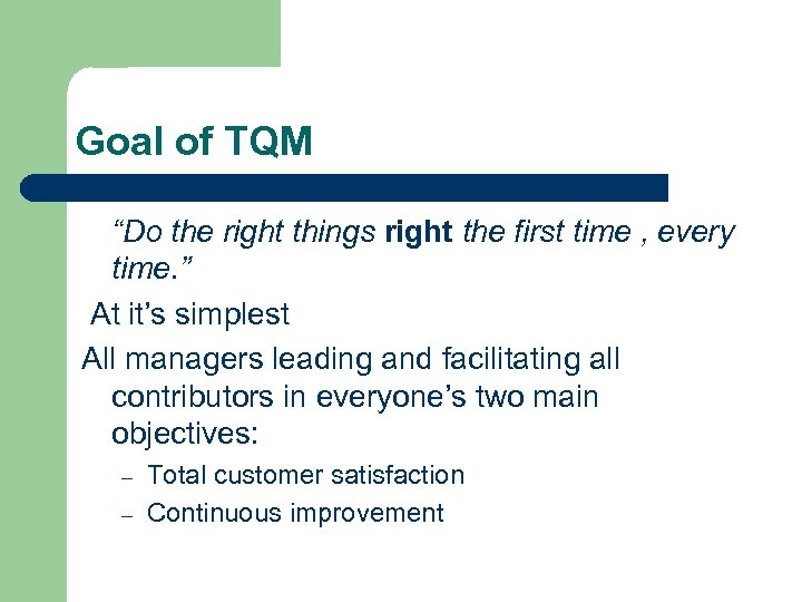 """Goal of TQM """"Do the right things right the first time , every time."""