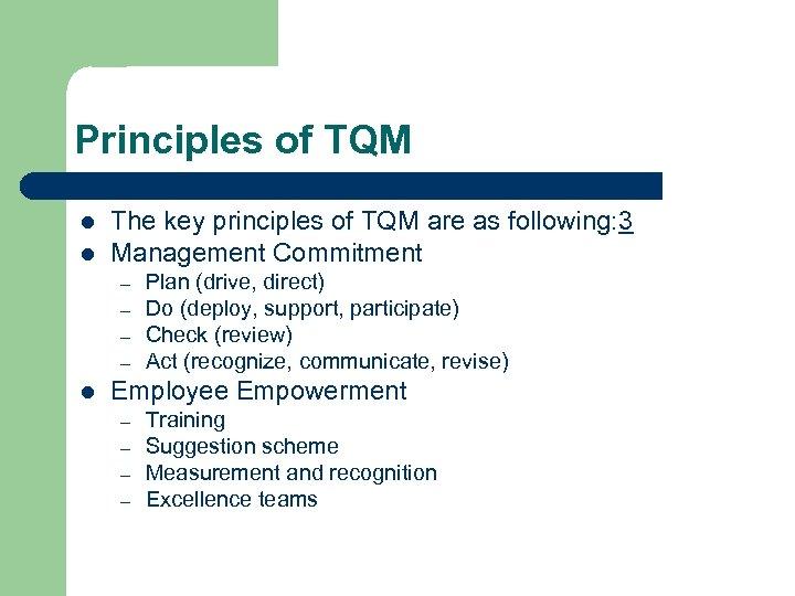Principles of TQM l l The key principles of TQM are as following: 3