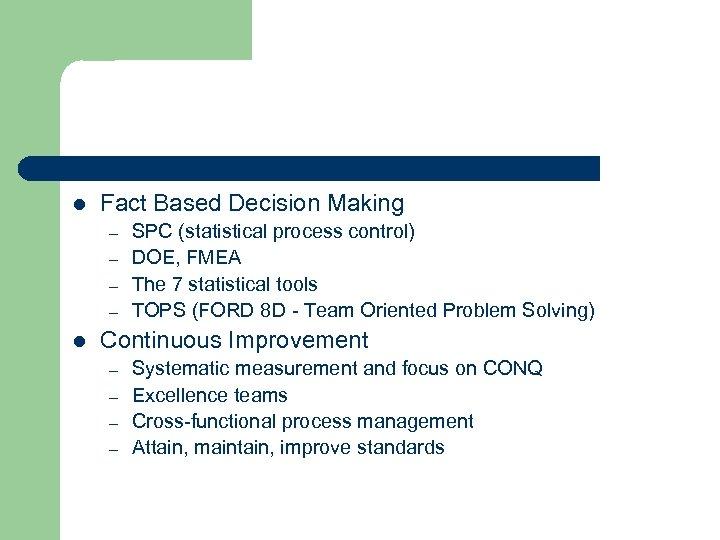 l Fact Based Decision Making – – l SPC (statistical process control) DOE, FMEA