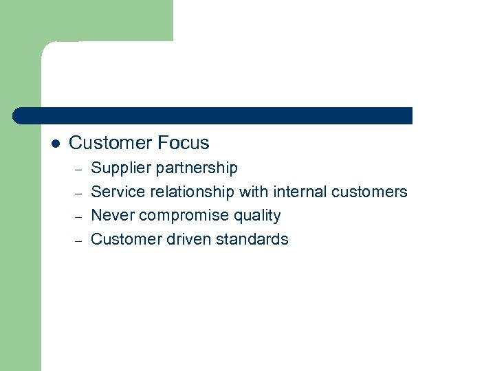 l Customer Focus – – Supplier partnership Service relationship with internal customers Never compromise