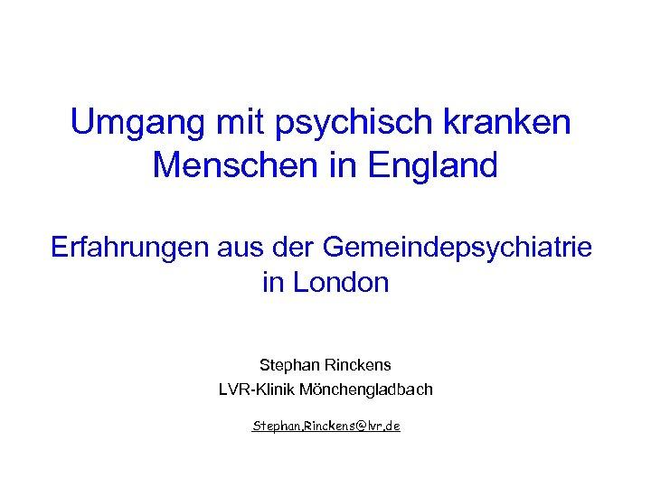 Umgang mit psychisch kranken Menschen in England Erfahrungen aus der Gemeindepsychiatrie in London Stephan