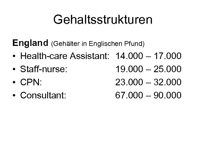 Gehaltsstrukturen England (Gehälter in Englischen Pfund) • Health-care Assistant: 14. 000 – 17. 000