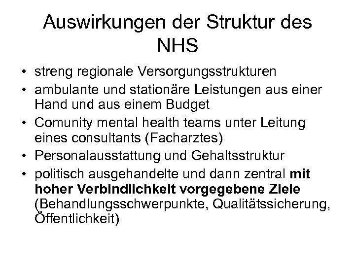 Auswirkungen der Struktur des NHS • streng regionale Versorgungsstrukturen • ambulante und stationäre Leistungen