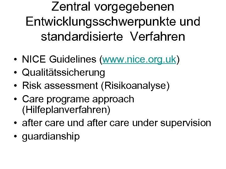 Zentral vorgegebenen Entwicklungsschwerpunkte und standardisierte Verfahren • • NICE Guidelines (www. nice. org. uk)