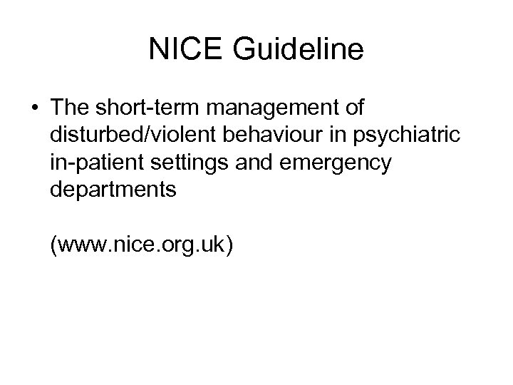 NICE Guideline • The short-term management of disturbed/violent behaviour in psychiatric in-patient settings and