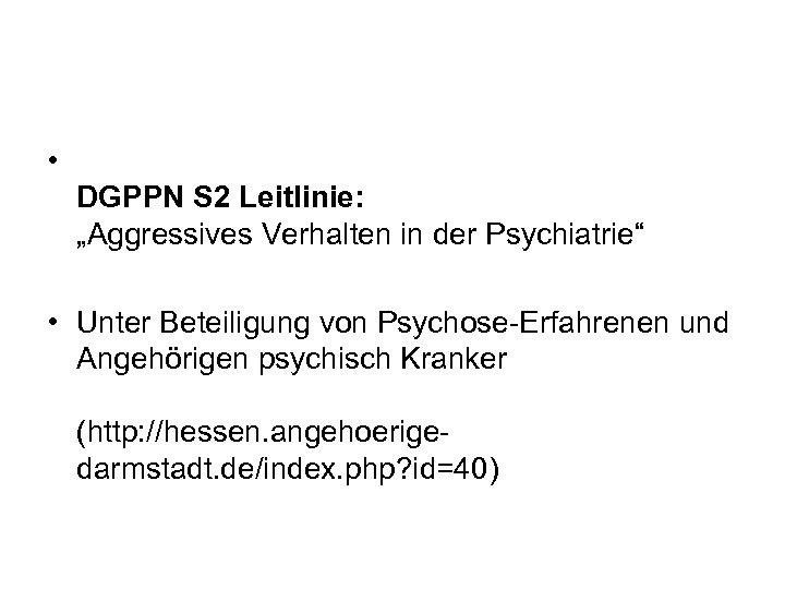 """• DGPPN S 2 Leitlinie: """"Aggressives Verhalten in der Psychiatrie"""" • Unter Beteiligung"""