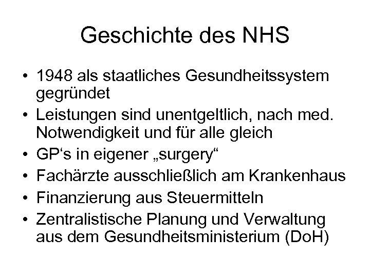 Geschichte des NHS • 1948 als staatliches Gesundheitssystem gegründet • Leistungen sind unentgeltlich, nach