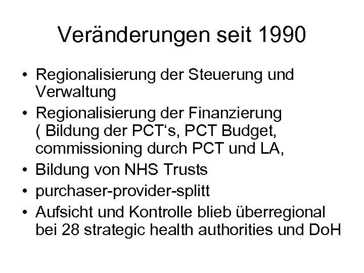 Veränderungen seit 1990 • Regionalisierung der Steuerung und Verwaltung • Regionalisierung der Finanzierung (