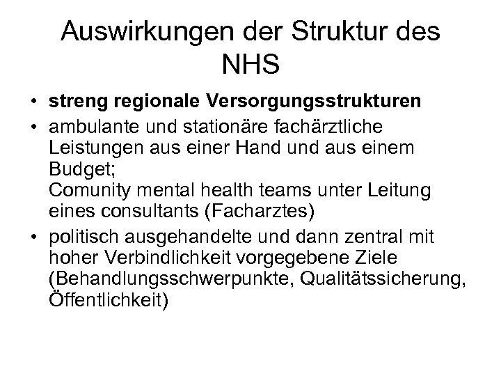 Auswirkungen der Struktur des NHS • streng regionale Versorgungsstrukturen • ambulante und stationäre fachärztliche
