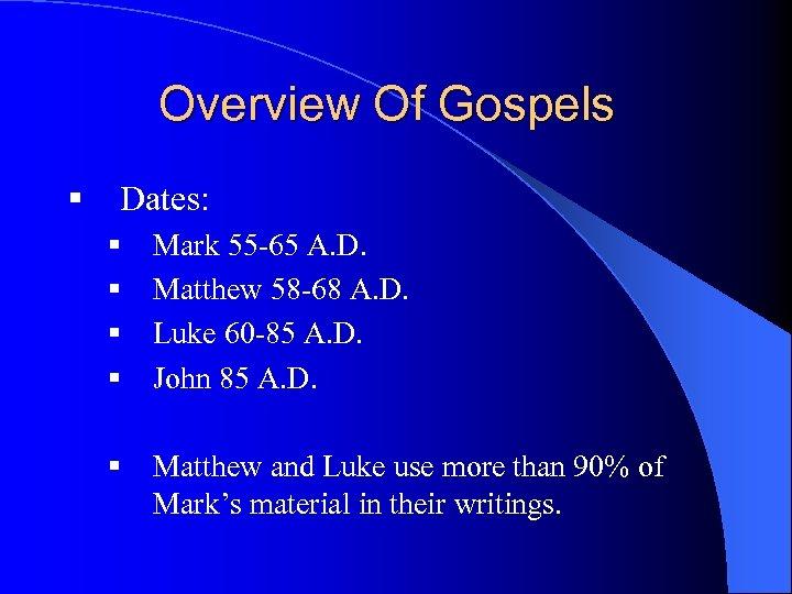 Overview Of Gospels § Dates: § § Mark 55 -65 A. D. Matthew 58