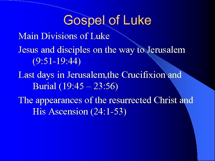 Gospel of Luke Main Divisions of Luke Jesus and disciples on the way to