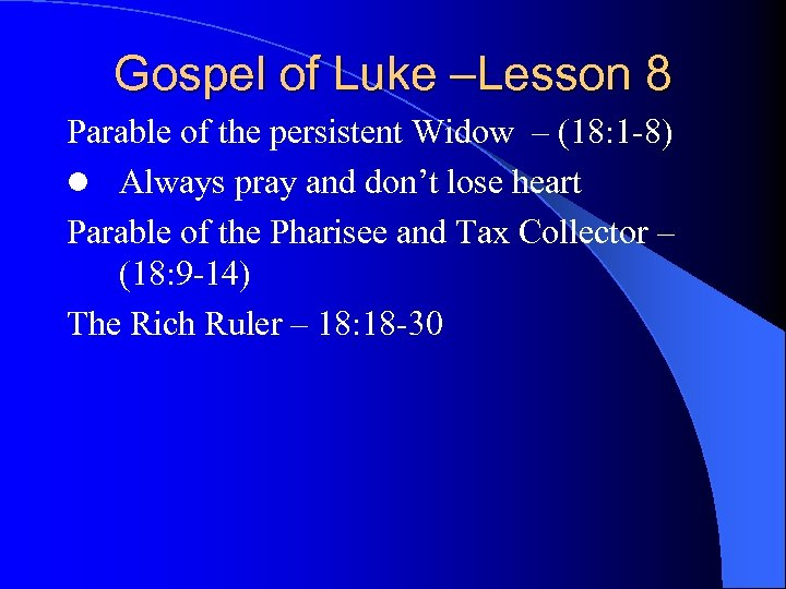 Gospel of Luke –Lesson 8 Parable of the persistent Widow – (18: 1 -8)
