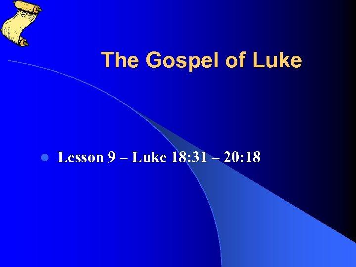 The Gospel of Luke l Lesson 9 – Luke 18: 31 – 20: 18