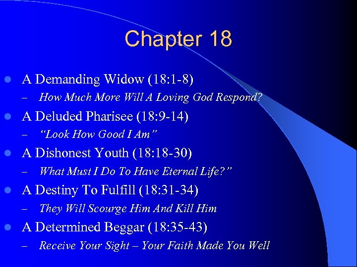 Chapter 18 l A Demanding Widow (18: 1 -8) – l A Deluded Pharisee