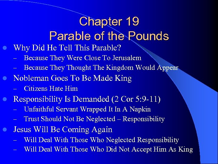 Chapter 19 Parable of the Pounds l Why Did He Tell This Parable? –