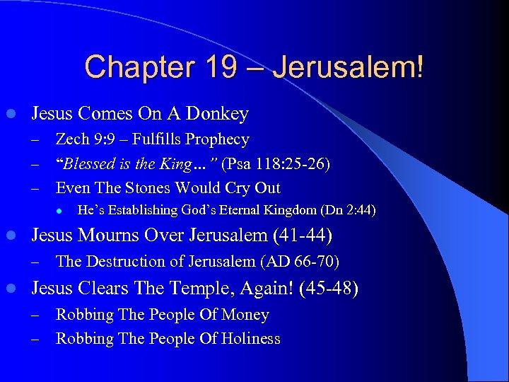 Chapter 19 – Jerusalem! l Jesus Comes On A Donkey Zech 9: 9 –