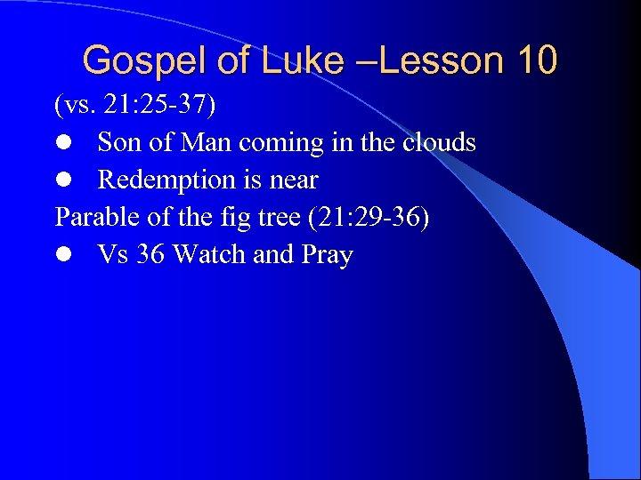 Gospel of Luke –Lesson 10 (vs. 21: 25 -37) l Son of Man coming
