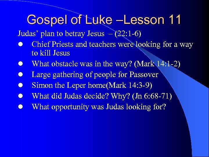 Gospel of Luke –Lesson 11 Judas' plan to betray Jesus – (22: 1 -6)