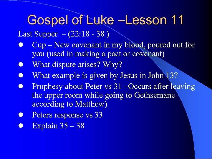 Gospel of Luke –Lesson 11 Last Supper – (22: 18 - 38 ) l