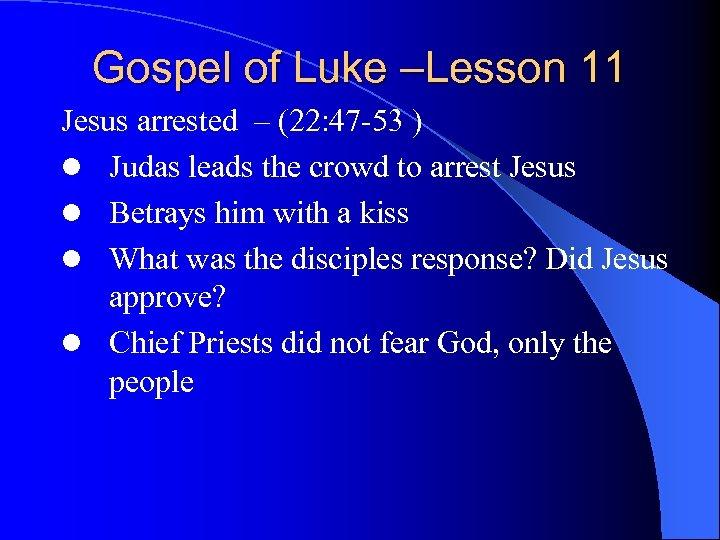 Gospel of Luke –Lesson 11 Jesus arrested – (22: 47 -53 ) l Judas
