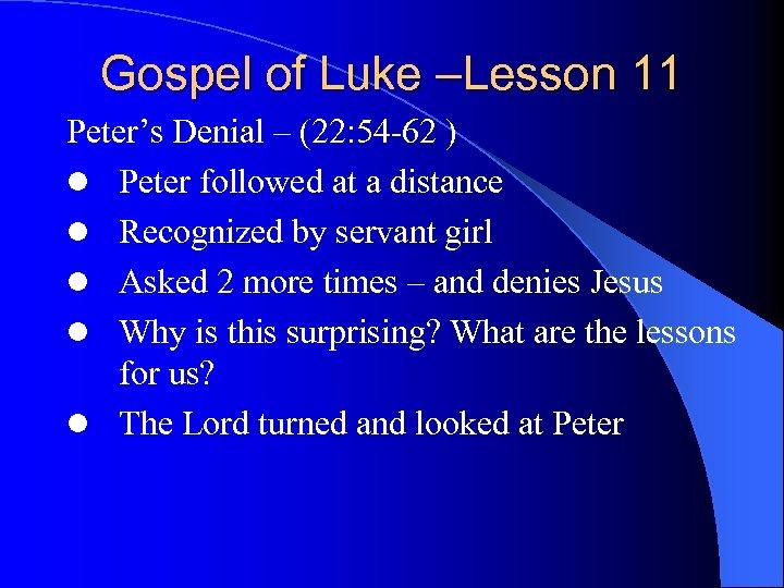 Gospel of Luke –Lesson 11 Peter's Denial – (22: 54 -62 ) l Peter