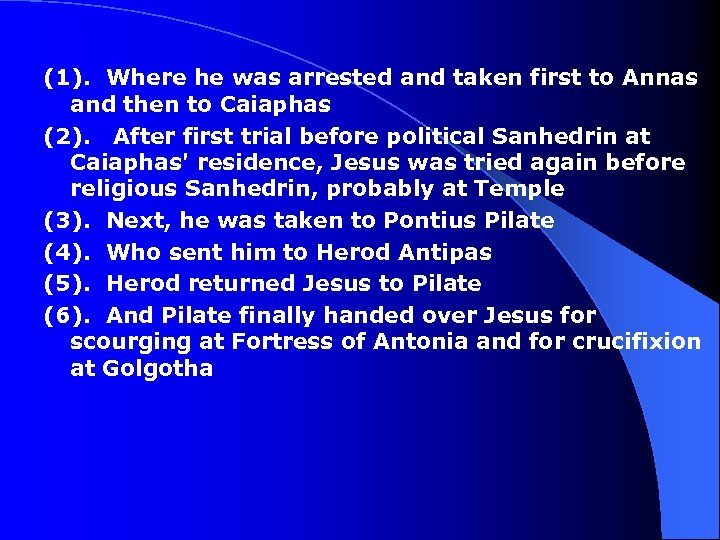 (1). Where he was arrested and taken first to Annas and then to Caiaphas