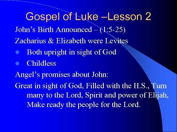 Gospel of Luke –Lesson 2 John's Birth Announced – (1: 5 -25) Zacharius &