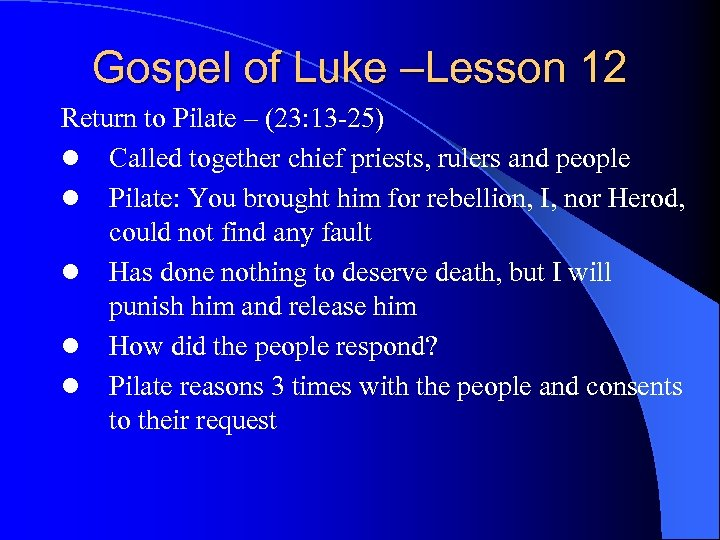 Gospel of Luke –Lesson 12 Return to Pilate – (23: 13 -25) l Called