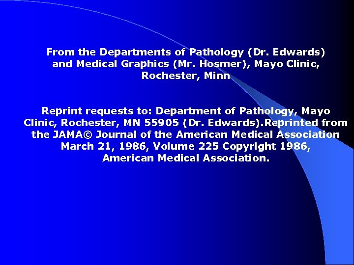 From the Departments of Pathology (Dr. Edwards) and Medical Graphics (Mr. Hosmer), Mayo Clinic,