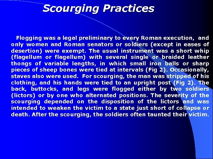 Scourging Practices Flogging was a legal preliminary to every Roman execution, and only women