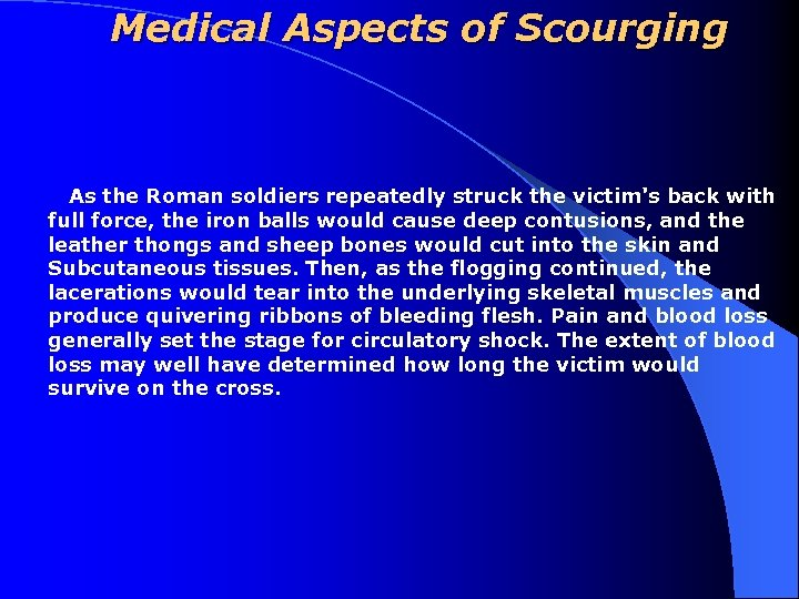 Medical Aspects of Scourging As the Roman soldiers repeatedly struck the victim's back with