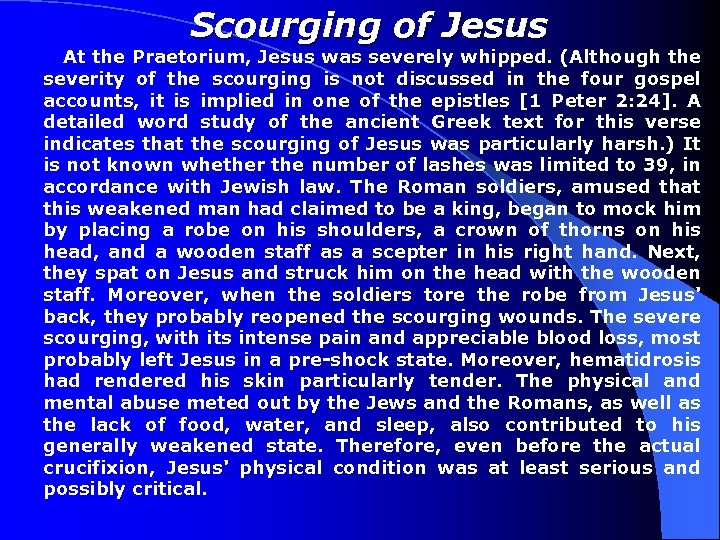 Scourging of Jesus At the Praetorium, Jesus was severely whipped. (Although the severity of