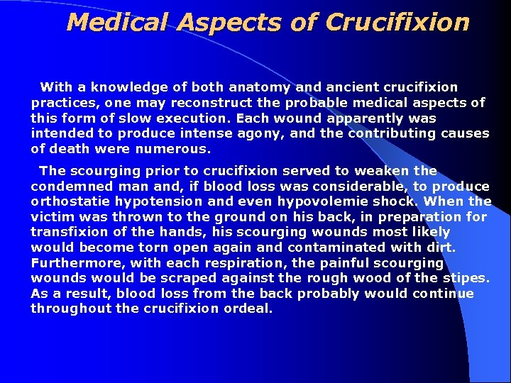 Medical Aspects of Crucifixion With a knowledge of both anatomy and ancient crucifixion practices,