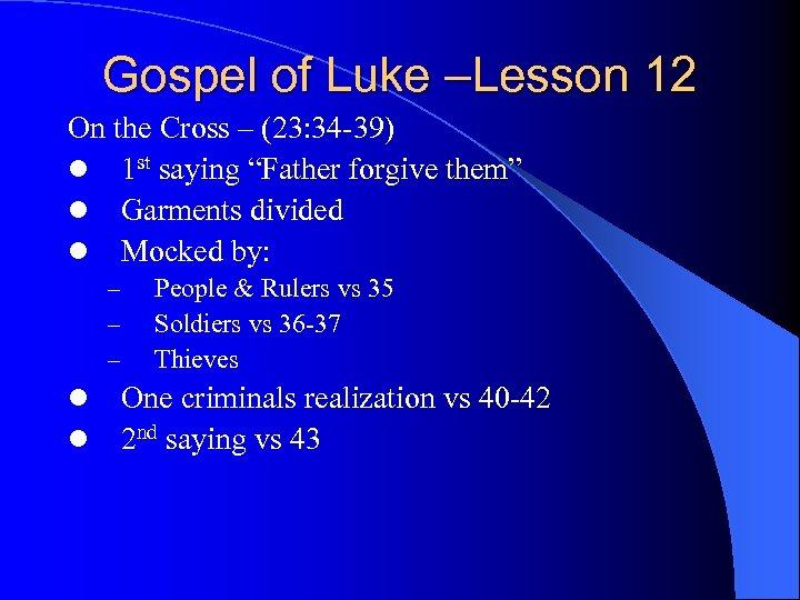 Gospel of Luke –Lesson 12 On the Cross – (23: 34 -39) l 1
