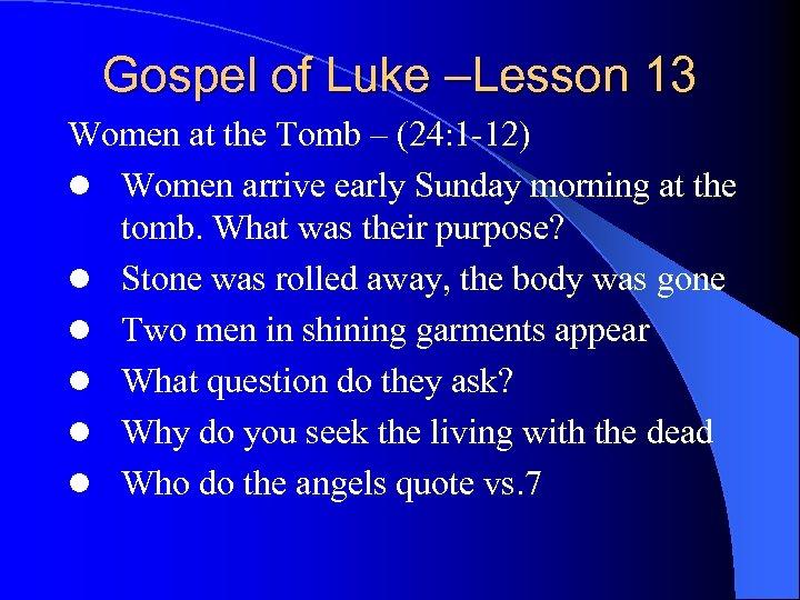 Gospel of Luke –Lesson 13 Women at the Tomb – (24: 1 -12) l