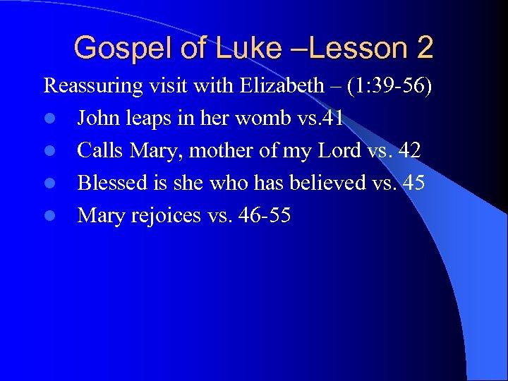 Gospel of Luke –Lesson 2 Reassuring visit with Elizabeth – (1: 39 -56) l