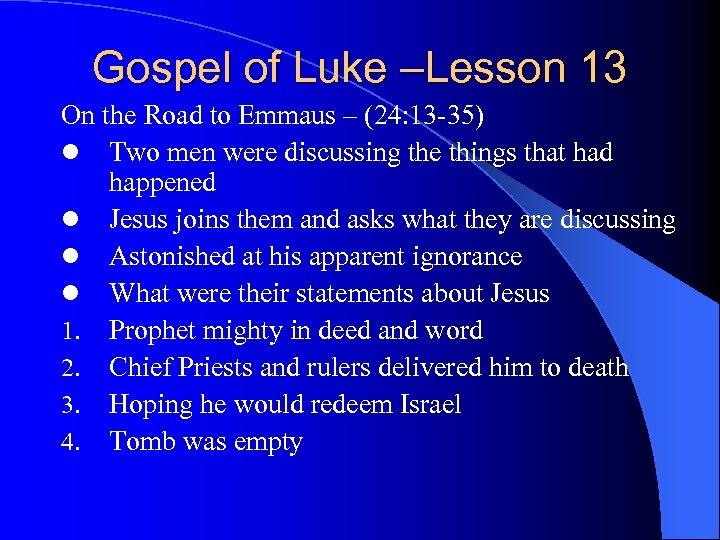 Gospel of Luke –Lesson 13 On the Road to Emmaus – (24: 13 -35)