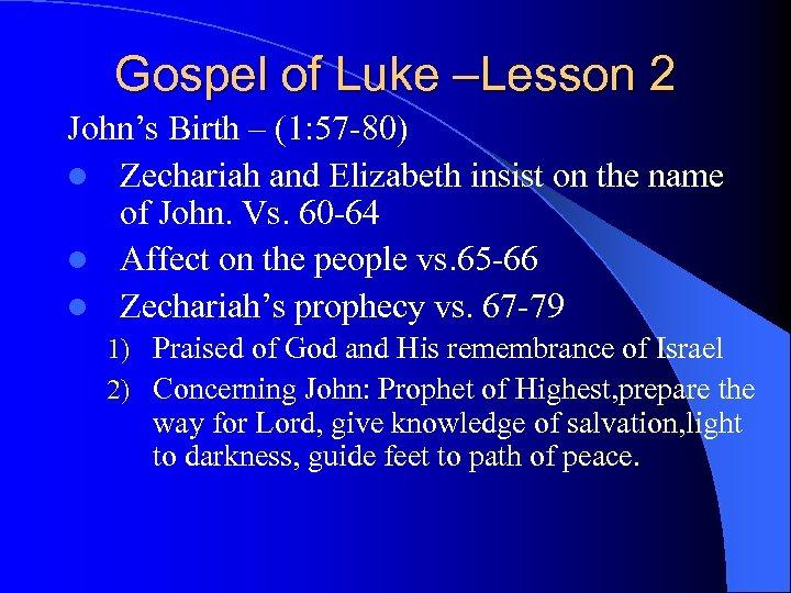 Gospel of Luke –Lesson 2 John's Birth – (1: 57 -80) l Zechariah and