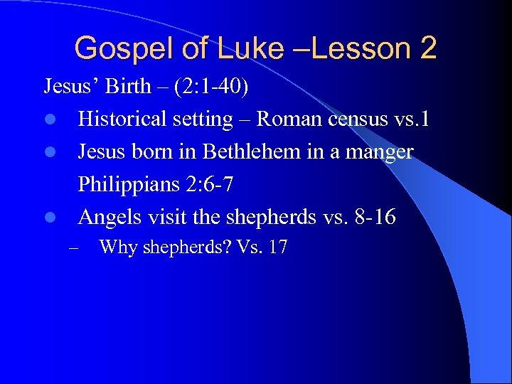 Gospel of Luke –Lesson 2 Jesus' Birth – (2: 1 -40) l Historical setting