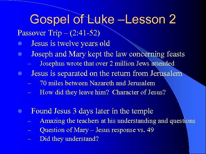 Gospel of Luke –Lesson 2 Passover Trip – (2: 41 -52) l Jesus is