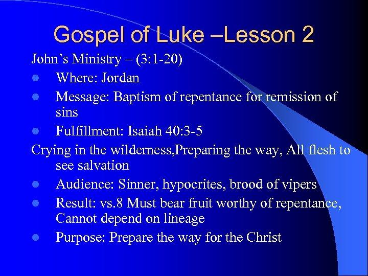 Gospel of Luke –Lesson 2 John's Ministry – (3: 1 -20) l Where: Jordan