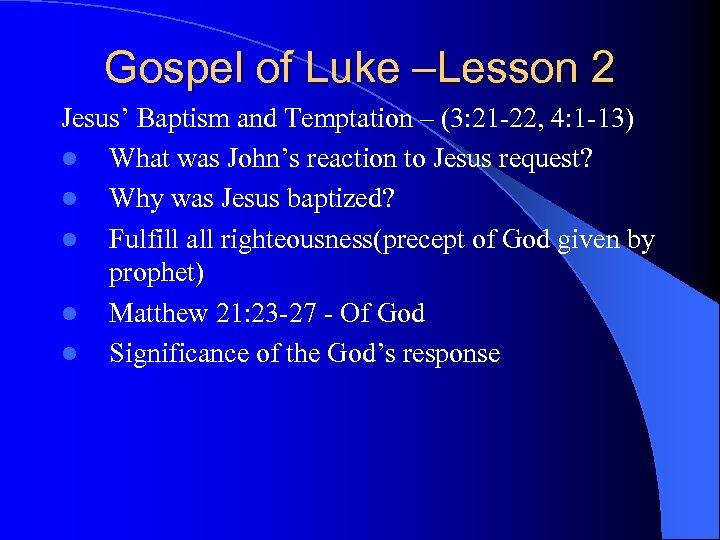 Gospel of Luke –Lesson 2 Jesus' Baptism and Temptation – (3: 21 -22, 4:
