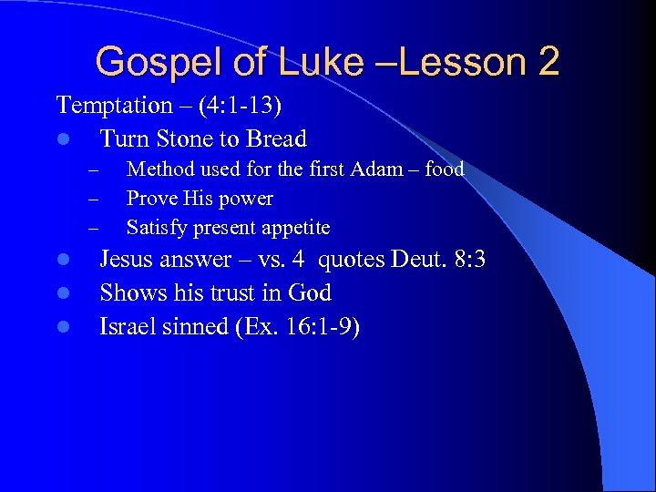 Gospel of Luke –Lesson 2 Temptation – (4: 1 -13) l Turn Stone to