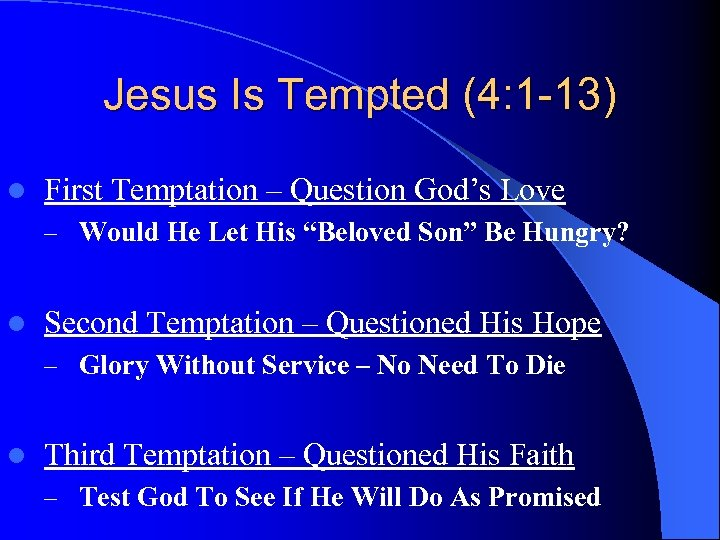 Jesus Is Tempted (4: 1 -13) l First Temptation – Question God's Love –